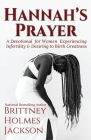 Hannah's Prayer: A devotional for women experiencing infertility + desiring to birth greatness Cover Image