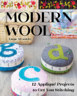 Modern Wool: 12 Appliqué Projects to Get You Stitching Cover Image