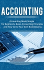 Accounting: Accounting Made Simple for Beginners, Basic Accounting Principles and How to Do Your Own Bookkeeping Cover Image
