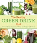 The Healthy Green Drink Diet: Advice and Recipes to Energize, Alkalize, Lose Weight, and Feel Great Cover Image
