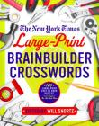 The New York Times Large-Print Brainbuilder Crosswords: 120 Large-Print Easy to Hard Puzzles from the Pages of The New York Times Cover Image