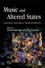 Music and Altered States: Consciousness, Transcendence, Therapy and Addictions Cover Image