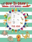 How to Draw Cute Animal for kids: Learn-To-Draw Anything and Everything in the Cutest Style Ever Baby Animals Pets Easy Wipe Clean A Fun and Simple St Cover Image