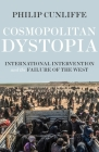 Cosmopolitan Dystopia: International Intervention and the Failure of the West Cover Image