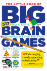 The Little Book of Big Brain Games: 517 Ways to Stretch, Strengthen and Grow Your Brain Cover Image