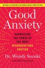 Good Anxiety: Harnessing the Power of the Most Misunderstood Emotion Cover Image
