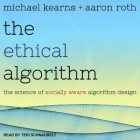 The Ethical Algorithm Lib/E: The Science of Socially Aware Algorithm Design Cover Image