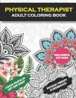 Physical Therapist Adult Coloring Book: Funny Physical Therapist Gift- Physical Therapy Gift For Women and Men (PT Gift)- Assistant, Student Graduatio Cover Image