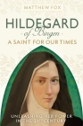 Hildegard of Bingen: A Saint for Our Times: Unleashing Her Power in the 21st Century Cover Image