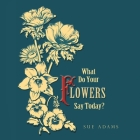 What Do Your Flowers Say Today? Cover Image