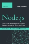Node.js: The Ultimate Beginner's Guide to Learn node.js Step by Step - 2021 (3nd edition) Cover Image