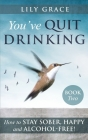 You've Quit Drinking... How to Stay Sober, Happy and Alcohol-Free!: Book 2 Cover Image