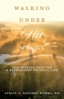 Walking Under His Wings: God Perfect Keys for a Blessed and Fruitful Life Cover Image