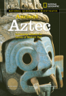 National Geographic Investigates: Ancient Aztec: Archaeology Unlocks the Secrets of Mexico's Past Cover Image