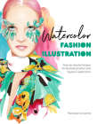 Watercolor Fashion Illustration: Step-By-Step Techniques for Illustrating Fashion and Figures in Watercolors Cover Image