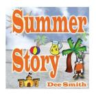Summer Story: A Rhyming Picture Book about Summer time, Fun in the sun and Celebrating the Summer Season Cover Image