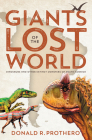 Giants of the Lost World: Dinosaurs and Other Extinct Monsters of South America Cover Image