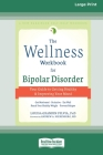 The Wellness Workbook for Bipolar Disorder: Your Guide to Getting Healthy and Improving Your Mood (16pt Large Print Edition) Cover Image