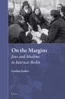 On the Margins: Jews and Muslims in Interwar Berlin (Muslim Minorities #34) Cover Image