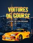 Voitures de course Livre de coloriage: Une collection de superbes voitures de course et de luxe pour les enfants 8-12 et adults Cover Image