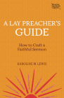 A Lay Preacher's Guide: How to Craft a Faithful Sermon Cover Image