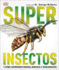 Super Insectos (Super Bug Encyclopedia): Los Insectos Mas Grandes, Rapidos, Mortales y Espeluznantes (Super Encyclopedias) Cover Image