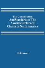 The Constitution And Standards Of The Associate-Reformed Church In North America Cover Image