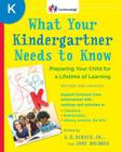 What Your Kindergartner Needs to Know: Preparing Your Child for a Lifetime of Learning Cover Image