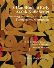 A Handbook of Early Arabic Kufic Script: Reading, Writing, Calligraphy, Typography, Monograms Cover Image