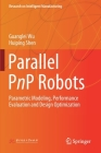 Parallel Pnp Robots: Parametric Modeling, Performance Evaluation and Design Optimization (Research on Intelligent Manufacturing) Cover Image
