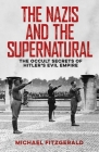 The Nazis and the Supernatural: The Occult Secrets of Hitler's Evil Empire Cover Image