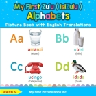 My First Zulu ( isiZulu ) Alphabets Picture Book with English Translations: Bilingual Early Learning & Easy Teaching Zulu ( isiZulu ) Books for Kids Cover Image