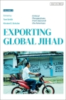 Exporting Global Jihad: Volume Two: Critical Perspectives from Asia and North America Cover Image