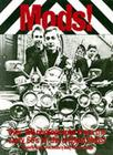 Mods!: Over 150 Photographs from the Early '60's of the Original Mods! Cover Image