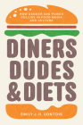 Diners, Dudes, and Diets: How Gender and Power Collide in Food Media and Culture (Studies in United States Culture) Cover Image