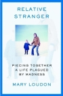 Relative Stranger: Piecing Together a Life Plagued by Madness Cover Image