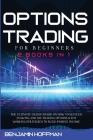 Options Trading For Beginners: 2 books in 1 - The Ultimate Crash Course On How To Succeed In Swing And Day Trading Options With Working Strategies To Cover Image