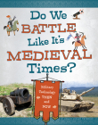 Do We Battle Like It's Medieval Times?: Military Technology Then and Now Cover Image