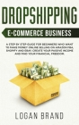 Dropshipping E-Commerce Business: A Step by Step Guide for Beginners Who Want to Make Money Online Selling on Amazon FBA, Shopify and eBay. Create You Cover Image