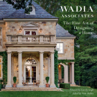 The Fine Art of Designing a Home: Wadia Associates Cover Image