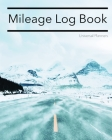Mileage Log Book: Keep Track Of Your Miles: For Taxes, Tutors & Teenagers - Ice Road Cover Image