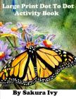 Large Print Dot to Dot Activity Book: Easy to Read 100+ Connect the Dot Puzzles Cover Image