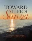 Toward Life's Sunset: A Memoir by J. Ralph De Coste Cover Image