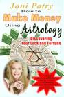 How to Make Money Using Astrology: Discovering Your Luck and Fortune Cover Image