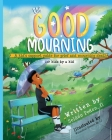 The Good Mourning: A Kid's Support Guide for Grief and Mourning Death Cover Image