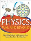 Physics, Fun, and Beyond: Electrifying Projects and Inventions from Recycled and Low-Cost Materials Cover Image