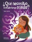 ¿Qué necesito cuando tengo miedo? / What do I need when Im afraid? Cover Image