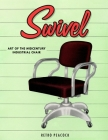 Swivel: Art of the Midcentury Industrial Chair (Retro Peacock Edition) Cover Image