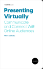 Presenting Virtually: Communicate and Connect with Online Audiences Cover Image