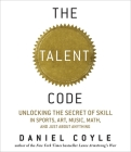 The Talent Code: Unlocking the Secret of Skill in Sports, Art, Music, Math, and Just about Anything Cover Image